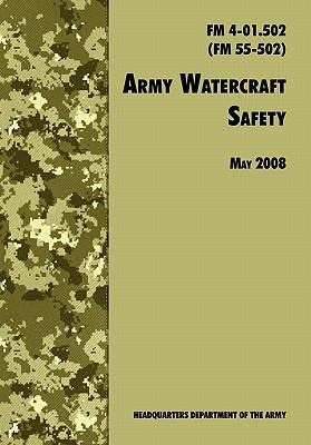 Army Watercraft Safety: The Official U.S. Army Field Manual FM 4-01.502 (FM 55-502), 1 May 2008 Revision  0 edition cover