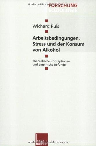 Arbeitsbedingungen, Stress Und Der Konsum Von Alkohol: Theoretische Konzeptionen Und Empirische Befunde  2003 9783810034748 Front Cover