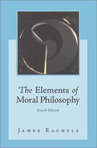 Elements of Moral Philosophy with Dictionary of Philosophical Terms  4th 2003 (Revised) edition cover