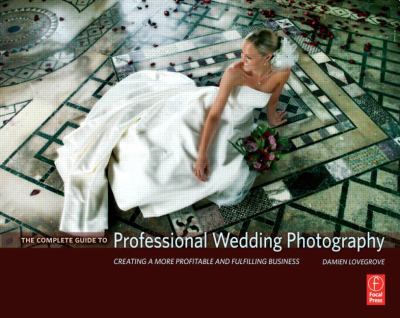 Complete Guide to Professional Wedding Photography Creating a More Profitable and Fulfilling Business  2007 edition cover