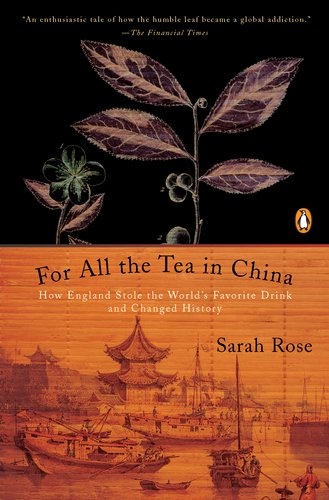 For All the Tea in China How England Stole the World's Favorite Drink and Changed History N/A edition cover