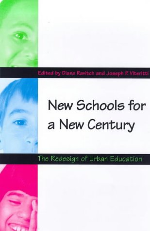 New Schools for a New Century The Redesign of Urban Education  1999 9780300078749 Front Cover