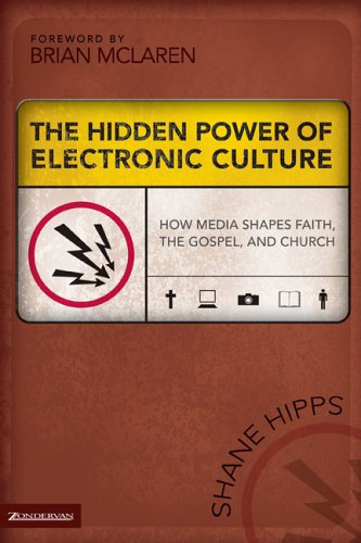 Hidden Power of Electronic Culture How Media Shapes Faith, the Gospel, and Church  2006 edition cover