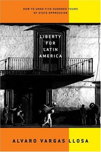 Liberty for Latin America How to Undo Five Hundred Years of State Oppression  2005 edition cover