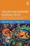 Arts and Emergent Bilingual Youth Building Culurally Responsive, Critical and Creative Education in School and Community Contexts  2013 edition cover