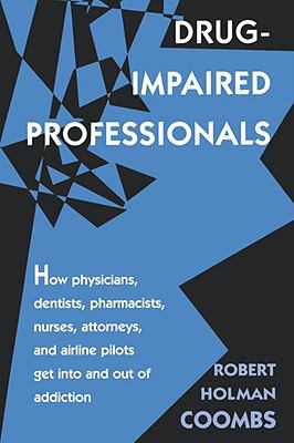 Drug-Impaired Professionals How Physicians, Dentists, Pharmacists, Nurses, Attorneys, and Airline Pilots Get into and Out of Addiction  1997 edition cover