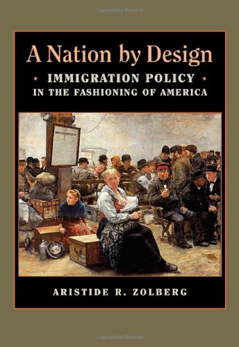 Nation by Design Immigration Policy in the Fashioning of America  2006 9780674030749 Front Cover