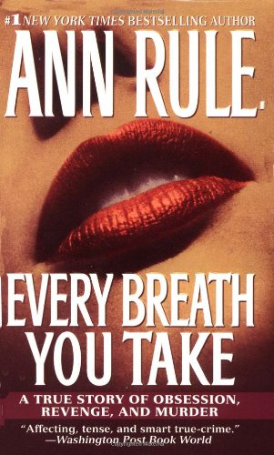 Every Breath You Take A True Story of Obsession, Revenge, and Murder  2001 (Reprint) 9780743439749 Front Cover