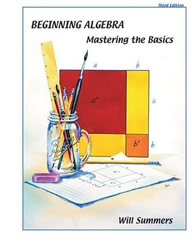 Beginning Algebra : Mastering the Basics 3rd 2004 (Revised) 9780757513749 Front Cover