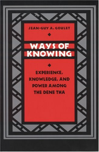 Ways of Knowing Experience, Knowledge, and Power among the Dene Tha N/A edition cover