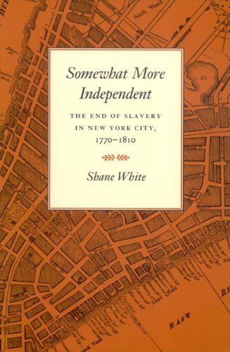Somewhat More Independent The End of Slavery in New York City, 1770-1810  1991 edition cover