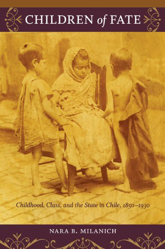 Children of Fate Childhood, Class, and the State in Chile, 1850-1930  2009 edition cover