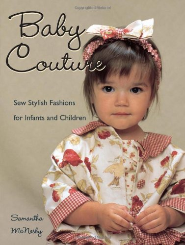 Baby Couture Sew Stylish Fashions for Infants and Children  2005 9780873497749 Front Cover