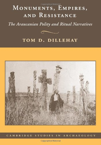 Monuments, Empires, and Resistance The Araucanian Polity and Ritual Narratives  2012 9781107407749 Front Cover