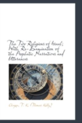 Two Religions of Israel; with Re-Examination of the Prophetic Narratives and Utterances  N/A 9781113222749 Front Cover