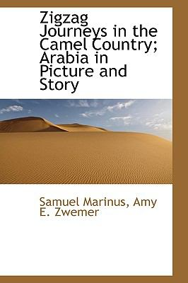 Zigzag Journeys in the Camel Country; Arabia in Picture and Story N/A 9781115202749 Front Cover