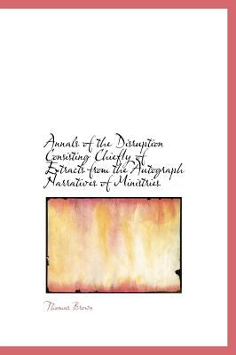Annals of the Disruption Consisting Chiefly of Extracts from the Autograph Narratives of Ministries  N/A 9781115806749 Front Cover