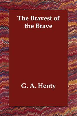 Bravest of the Brave N/A 9781406812749 Front Cover