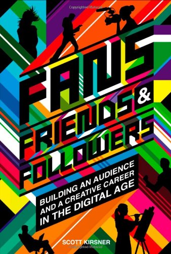 Fans, Friends and Followers Building an Audience and a Creative Career in the Digital Age  2009 edition cover