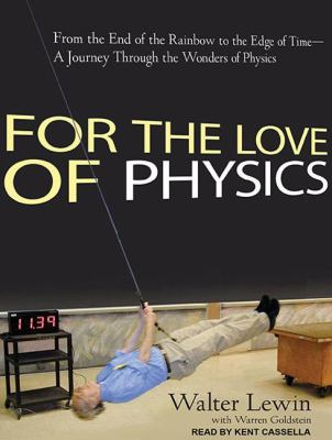 For the Love of Physics: From the End of the Rainbow to the Edge of Time, a Journey Through the Wonders of Physics Library Edition  2011 edition cover