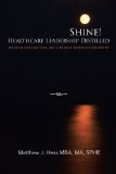 Shine! Healthcare Leadership Distilled: Increase Your Bottom-line Through Improved Leadership  2012 edition cover