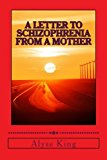 Letter to Schizophrenia from a Mother A Mother Recollects Her Children's Twenty-Two Year Journey with Mental Illness Large Type 9781492910749 Front Cover