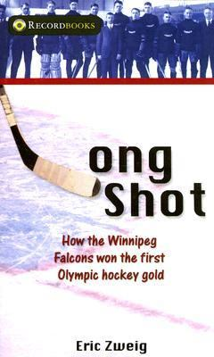 Long Shot How the Winnipeg Falcons Won the First Olympic Hockey Gold  2007 9781550289749 Front Cover