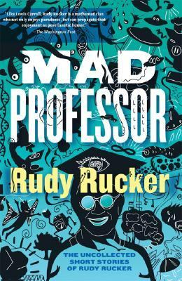 Mad Professor The Uncollected Short Stories of Rudy Rucker N/A 9781560259749 Front Cover
