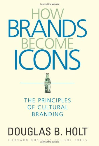How Brands Become Icons The Principles of Cultural Branding  2004 edition cover