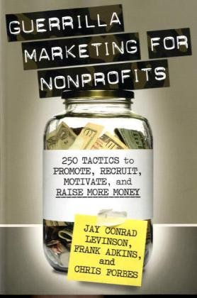 Guerrilla Marketing for Nonprofits 250 Tactics to Promote, Recruit, Motivate, and Raise More Money  2010 edition cover