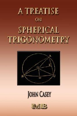 Treatise on Spherical Trigonometry - Its Application to Geodesy and Astronomy  2007 edition cover
