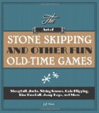 Art of Stone Skipping and Other Fun Old-Time Games Stoopball, Jacks, String Games, Coin Flipping, Line Baseball, Jump Rope, and More  2012 9781936140749 Front Cover