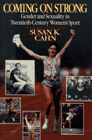 Coming on Strong Gender and Sexuality in Twentieth-Century Women's Sport  1994 9780029050750 Front Cover