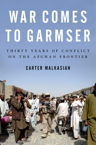 War Comes to Garmser Thirty Years of Conflict on the Afghan Frontier  2013 edition cover