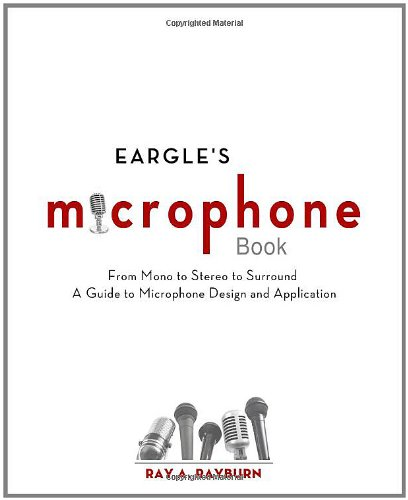 Eargle's the Microphone Book From Mono to Stereo to Surround - A Guide to Microphone Design and Application 3rd 2012 (Revised) edition cover