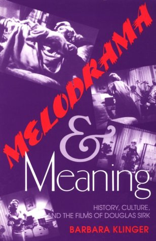 Melodrama and Meaning History, Culture, and the Films of Douglas Sirk N/A edition cover