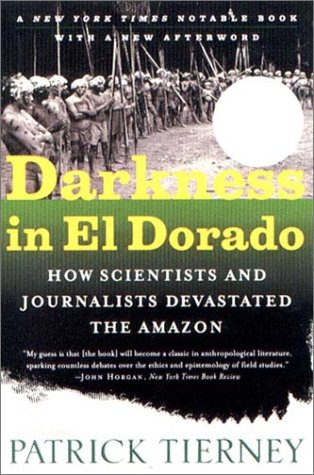 Darkness in el Dorado How Scientists and Journalists Devastated the Amazon  2001 (Reprint) 9780393322750 Front Cover