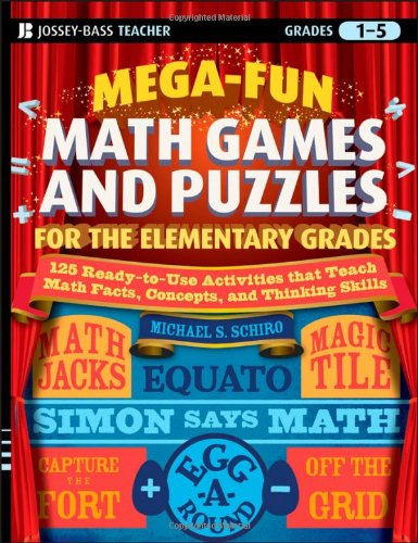 Mega-Fun Math Games and Puzzles for the Elementary Grades Over 125 Activities That Teach Math Facts, Concepts, and Thinking Skills  2008 edition cover
