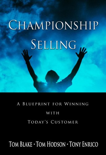 Championship Selling A Blueprint for Winning with Today's Customer  2005 9780470836750 Front Cover