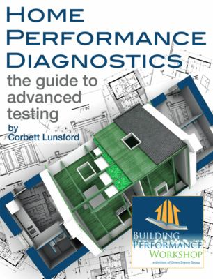 Home Performance Diagnostics The Guide to Advanced Testing  2012 9780615594750 Front Cover