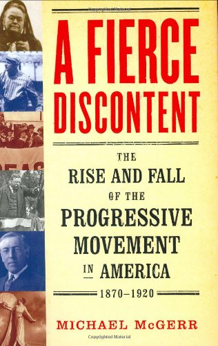 Fierce Discontent The Rise and Fall of the Progressive Movement in America, 1870-1920  2003 edition cover