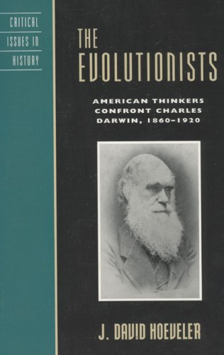 Evolutionists American Thinkers Confront Charles Darwin, 1860-1920  2007 9780742511750 Front Cover