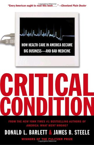 Critical Condition How Health Care in America Became Big Business - And Bad Medicine N/A edition cover