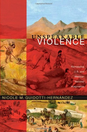 Unspeakable Violence Remapping U. S. and Mexican National Imaginaries  2011 edition cover