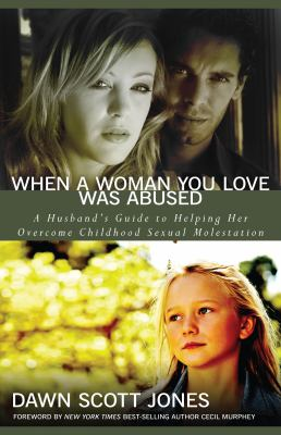 When a Woman You Love Was Abused A Husband's Guide to Helping Her Overcome Childhood Sexual Molestation  2012 edition cover