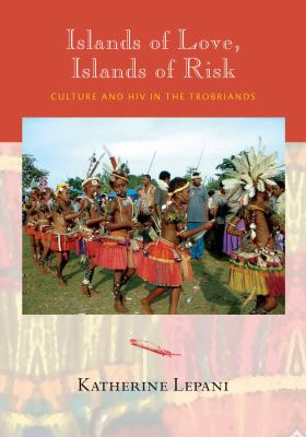 Islands of Love, Islands of Risk Culture and HIV in the Trobriands  2012 edition cover