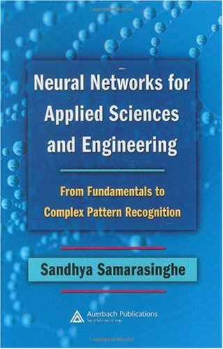 Neural Networks for Applied Sciences and Engineering From Fundamentals to Complex Pattern Recognition  2007 edition cover