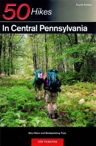 50 Hikes in Central Pennsylvania Day Hikes and Backpacking Trips 4th 2001 9780881504750 Front Cover