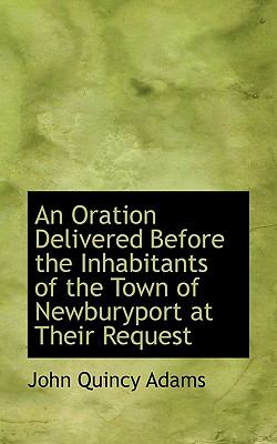 Oration Delivered Before the Inhabitants of the Town of Newburyport at Their Request  N/A 9781116559750 Front Cover