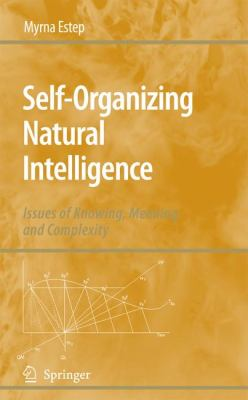 Self-Organizing Natural Intelligence Issues of Knowing, Meaning, and Complexity  2006 9781402052750 Front Cover